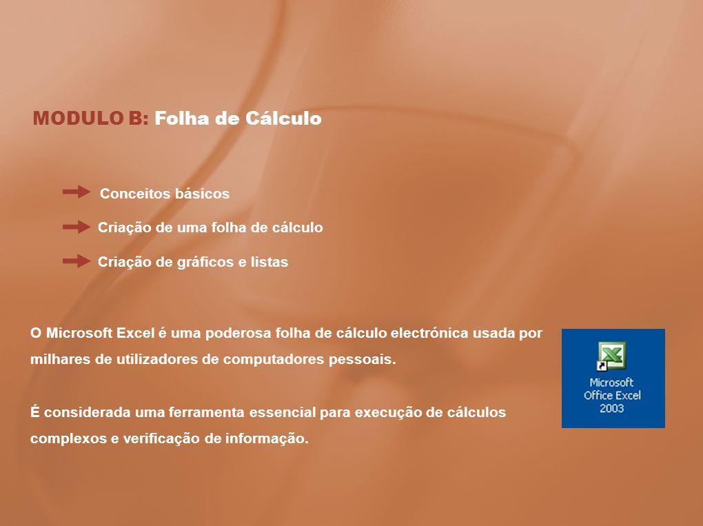 MODULO B: Folha de Cálculo Conceitos básicos Criação de uma folha de cálculo Criação de gráficos e listas O Microsoft Excel é uma poderosa folha de cá