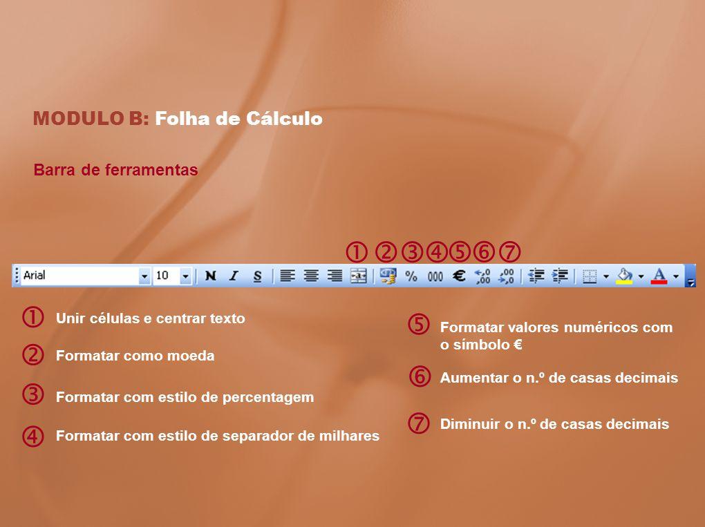 MODULO B: Folha de Cálculo Barra de ferramentas Unir células e centrar texto Formatar como moeda Formatar com estilo de percentagem Formatar com estil