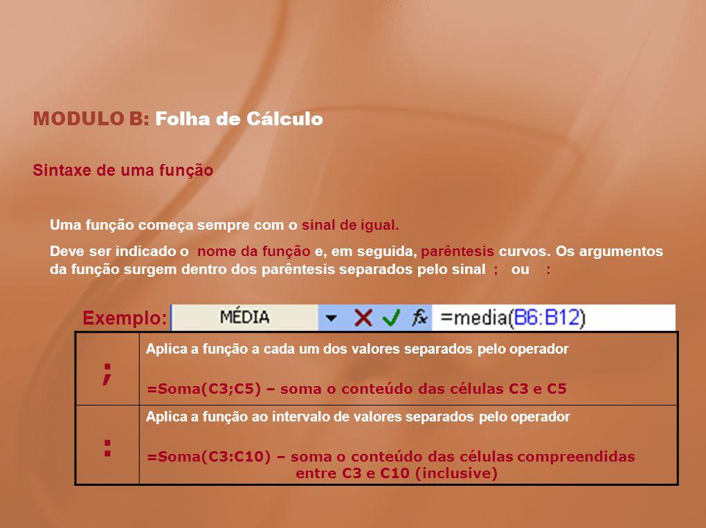 MODULO B: Folha de Cálculo Funções usadas mais frequentemente Soma Adiciona os valores de um intervalo de células.