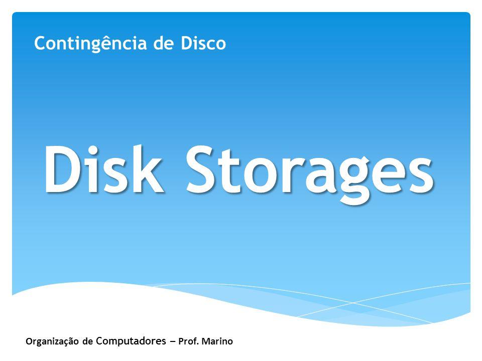 Organização de Computadores – Prof. Marino Contingência de Disco Disk Storages