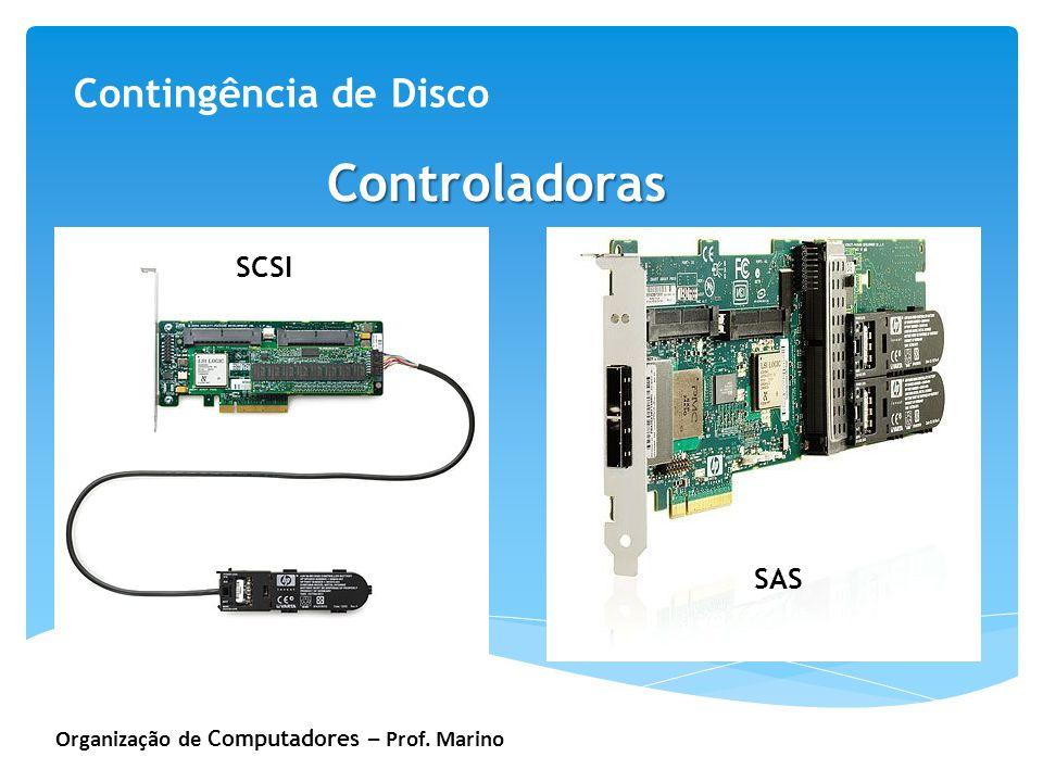 Organização de Computadores – Prof. Marino Contingência de Disco Controladoras SCSI SAS