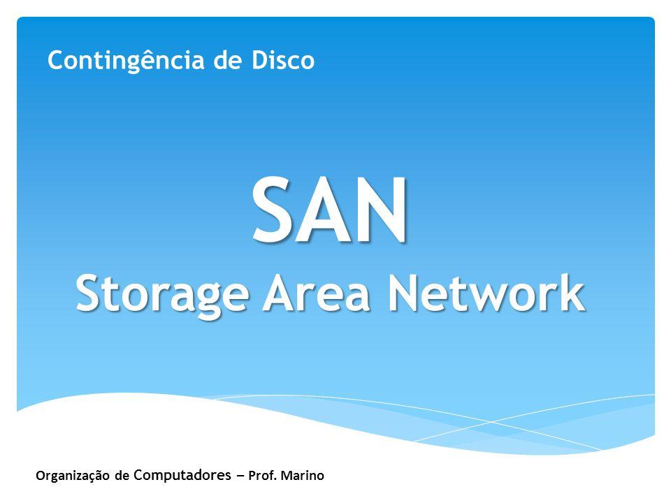 Organização de Computadores – Prof. Marino Contingência de Disco SAN Storage Area Network