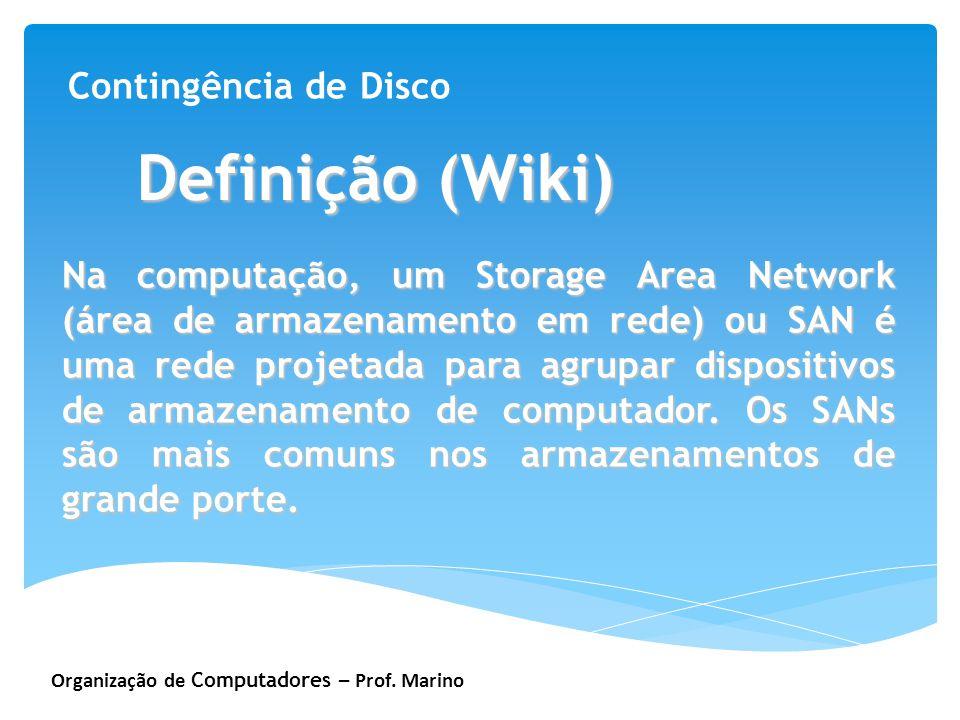 Organização de Computadores – Prof. Marino Contingência de Disco Definição (Wiki) Na computação, um Storage Area Network (área de armazenamento em red