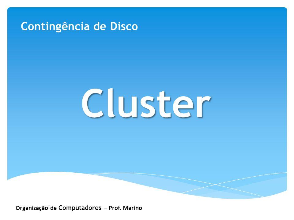 Organização de Computadores – Prof. Marino Contingência de Disco Cluster