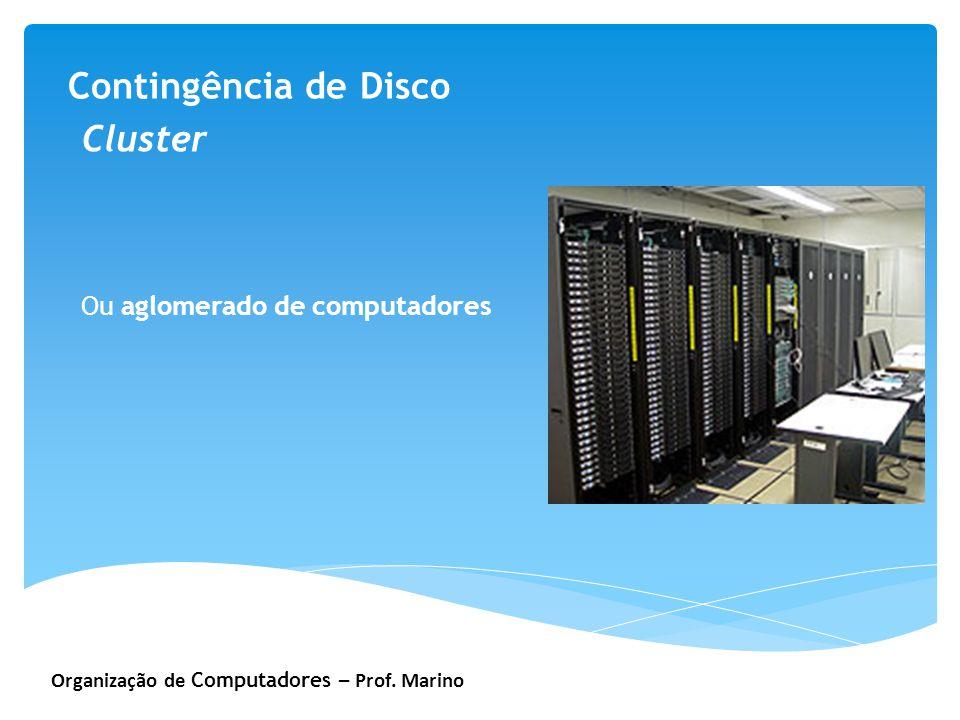Organização de Computadores – Prof. Marino Contingência de Disco Cluster Ou aglomerado de computadores