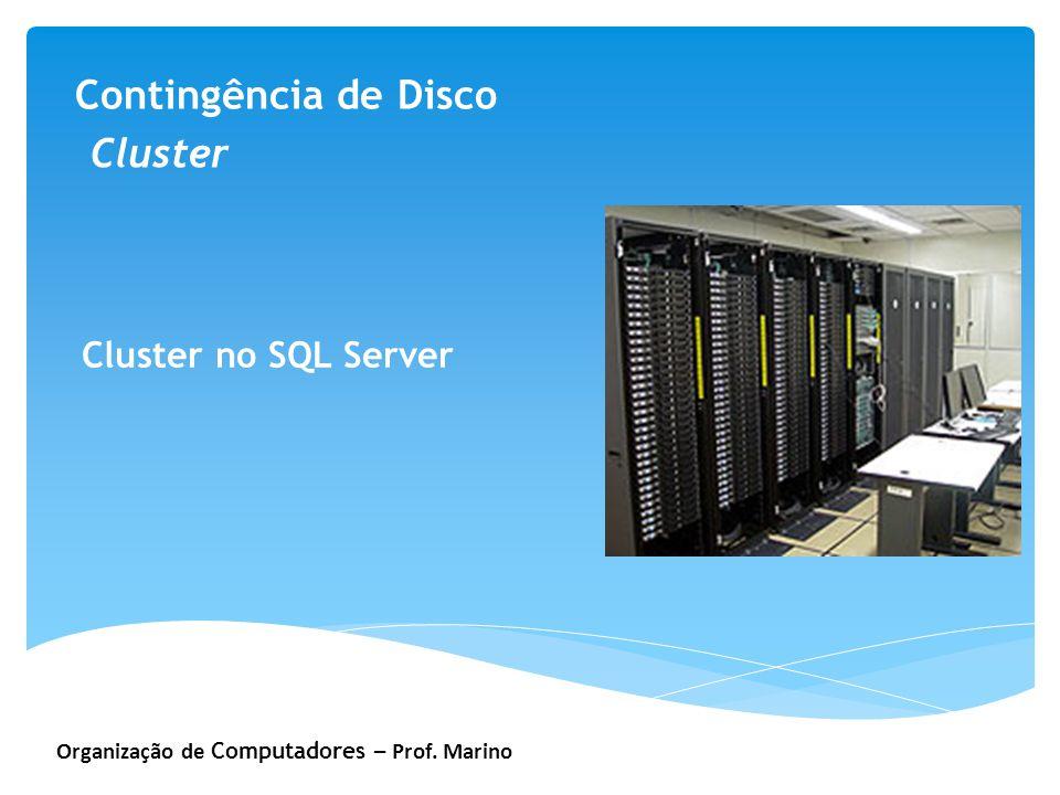 Organização de Computadores – Prof. Marino Contingência de Disco Cluster Cluster no SQL Server