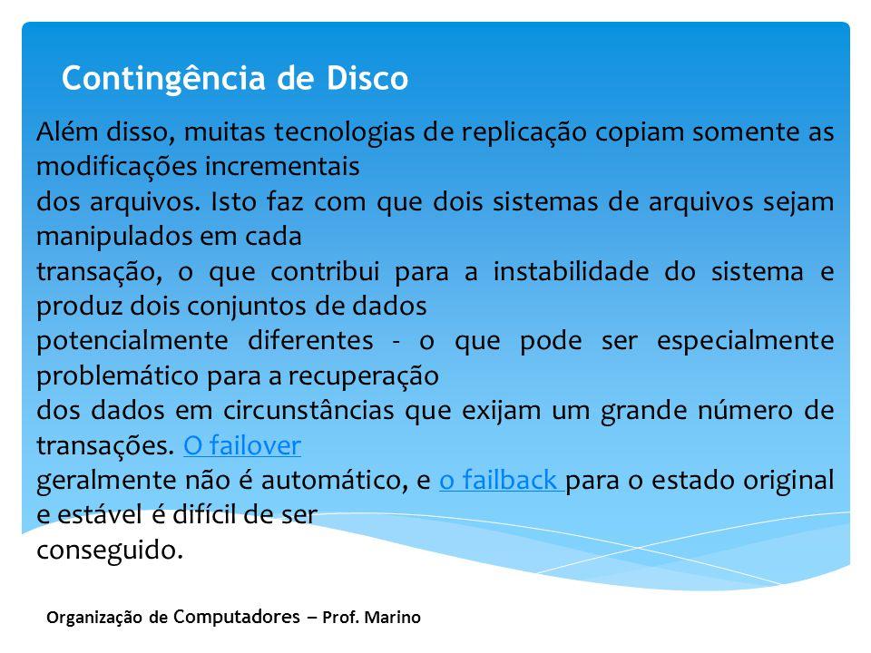 Organização de Computadores – Prof. Marino Contingência de Disco Além disso, muitas tecnologias de replicação copiam somente as modificações increment