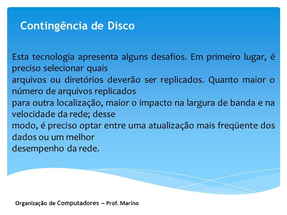 Organização de Computadores – Prof. Marino Contingência de Disco Esta tecnologia apresenta alguns desafios. Em primeiro lugar, é preciso selecionar qu