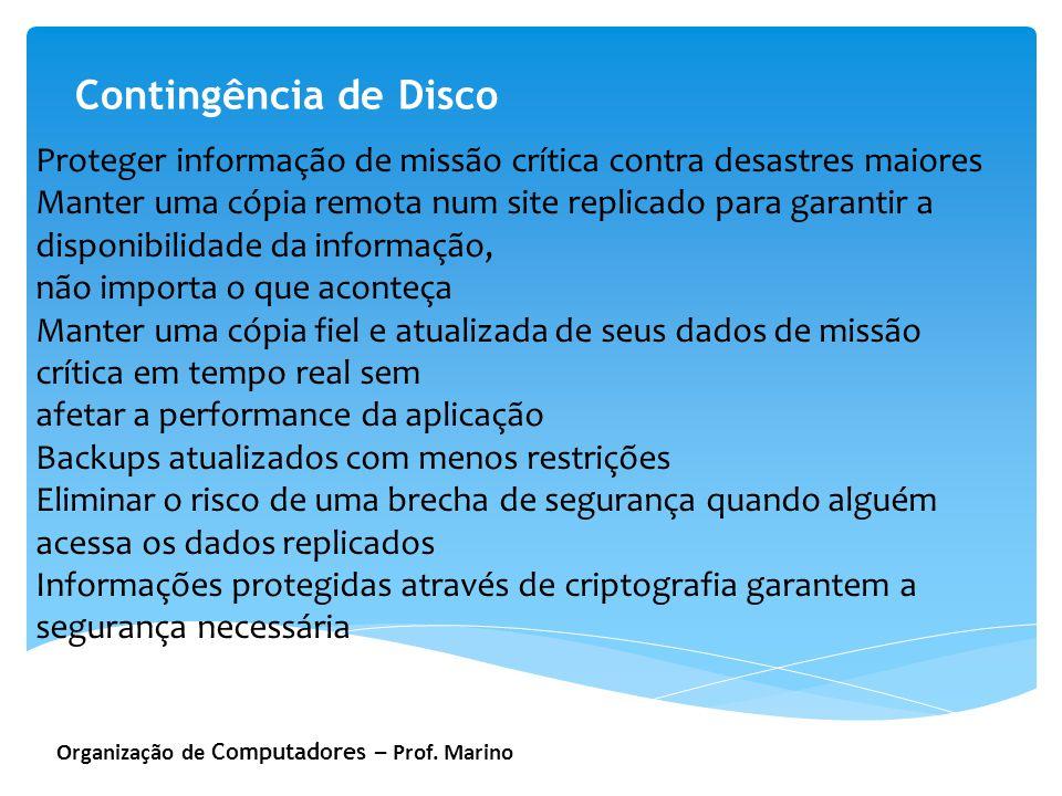 Organização de Computadores – Prof. Marino Contingência de Disco Proteger informação de missão crítica contra desastres maiores Manter uma cópia remot