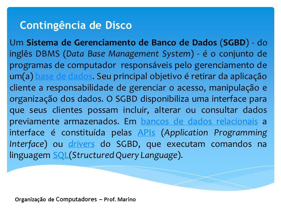 Organização de Computadores – Prof. Marino Contingência de Disco Um Sistema de Gerenciamento de Banco de Dados (SGBD) - do inglês DBMS (Data Base Mana