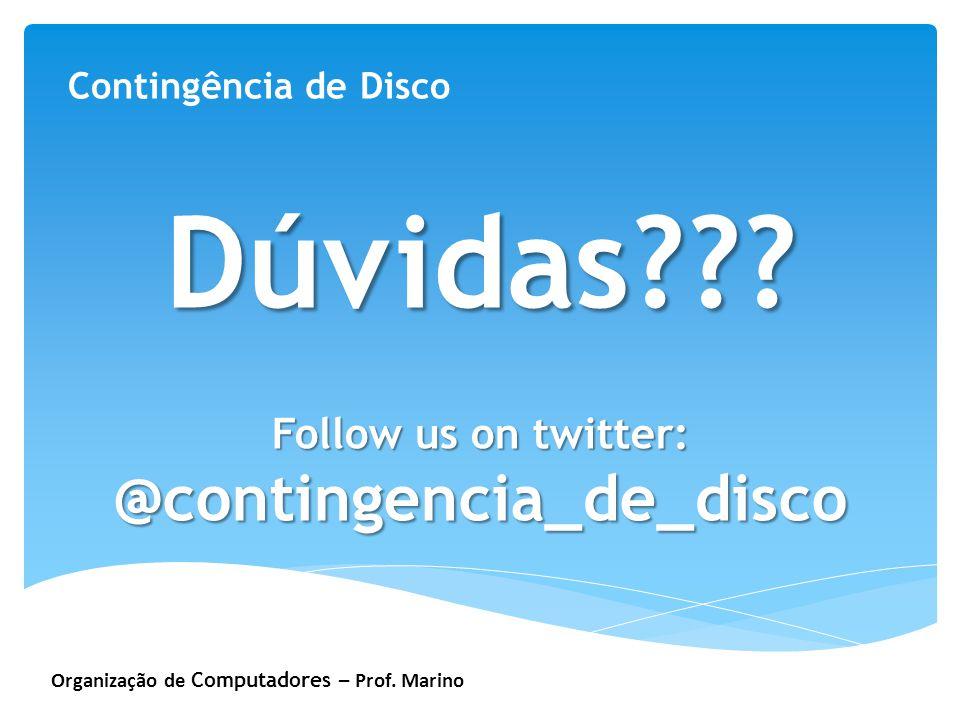 Organização de Computadores – Prof. Marino Contingência de Disco Dúvidas??? Follow us on twitter: @contingencia_de_disco