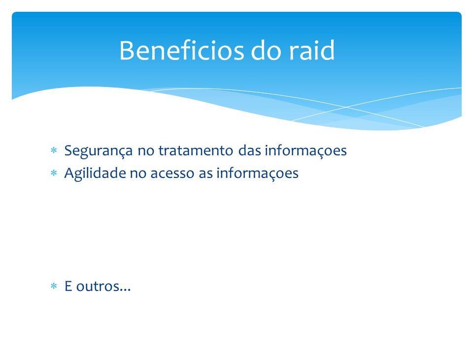Segurança no tratamento das informaçoes Agilidade no acesso as informaçoes E outros... Beneficios do raid