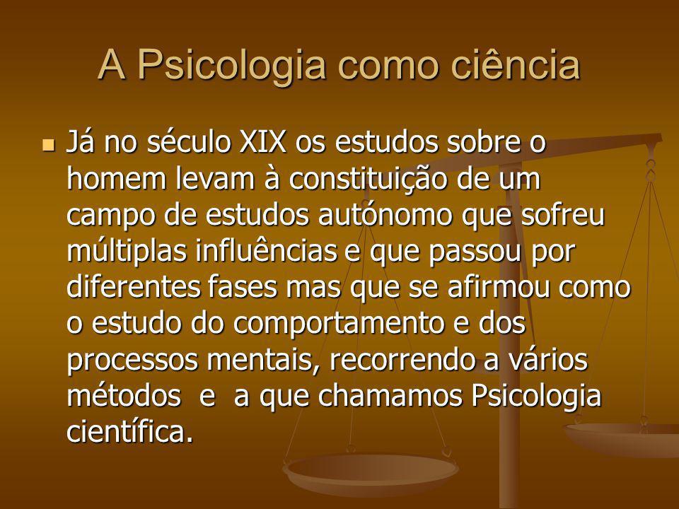 A Psicologia como ciência Já no século XIX os estudos sobre o homem levam à constituição de um campo de estudos autónomo que sofreu múltiplas influênc