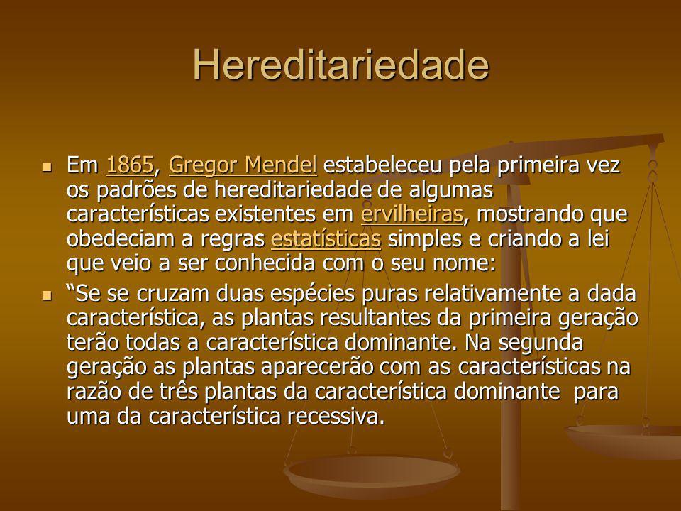 Hereditariedade Em 1865, Gregor Mendel estabeleceu pela primeira vez os padrões de hereditariedade de algumas características existentes em ervilheira