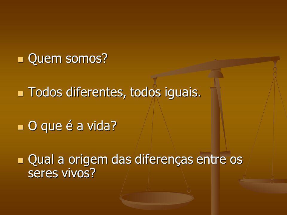 Quem somos? Quem somos? Todos diferentes, todos iguais. Todos diferentes, todos iguais. O que é a vida? O que é a vida? Qual a origem das diferenças e