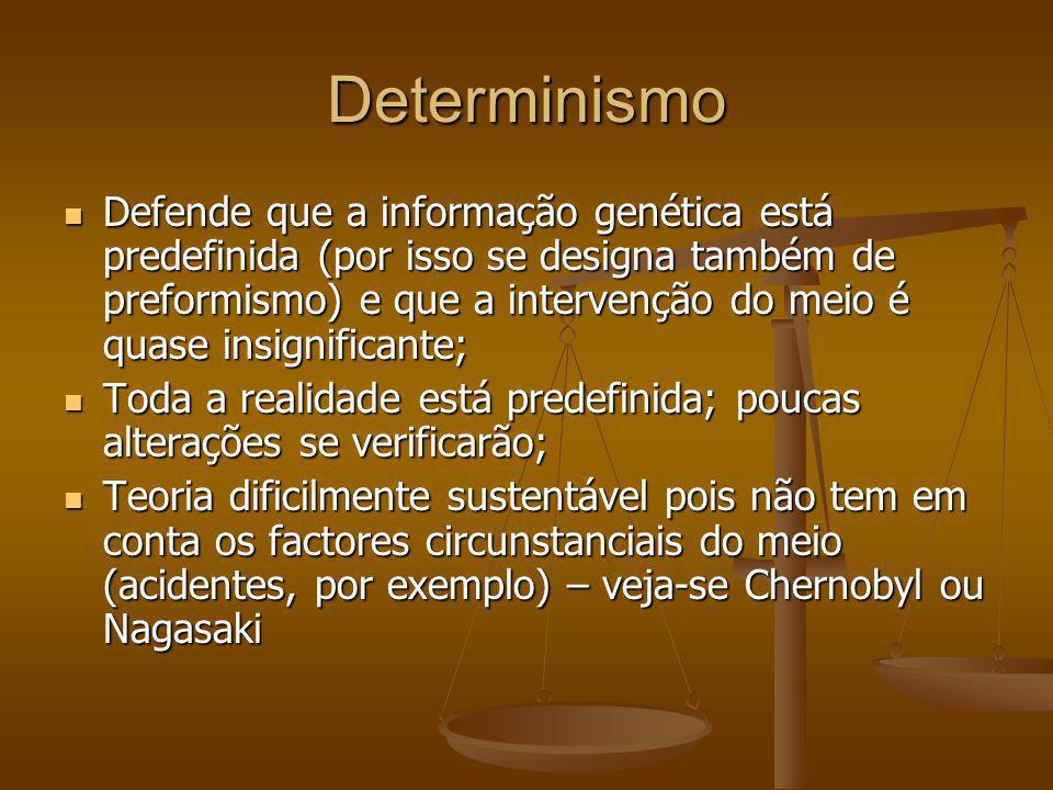 Determinismo Defende que a informação genética está predefinida (por isso se designa também de preformismo) e que a intervenção do meio é quase insign