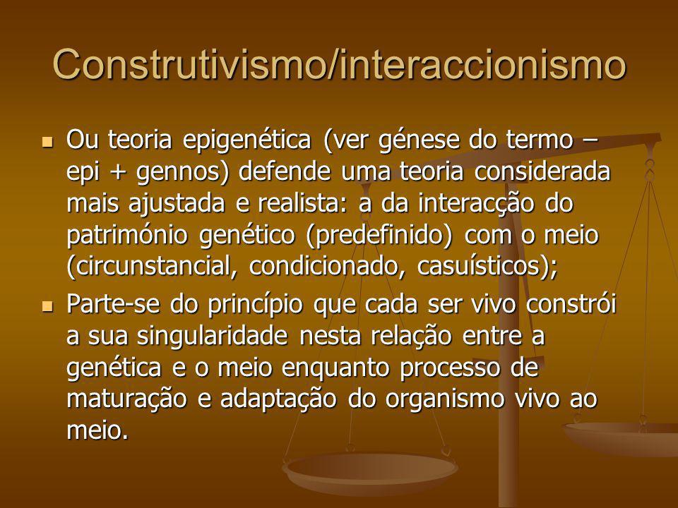 Construtivismo/interaccionismo Ou teoria epigenética (ver génese do termo – epi + gennos) defende uma teoria considerada mais ajustada e realista: a d