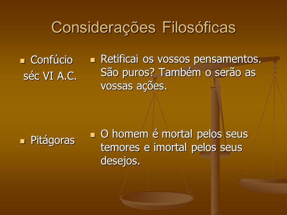 Considerações Filosóficas Confúcio Confúcio séc VI A.C. séc VI A.C. Pitágoras Pitágoras Retificai os vossos pensamentos. São puros? Também o serão as