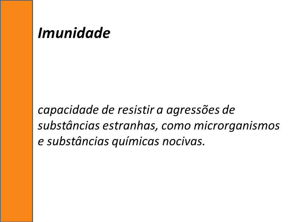Imunidade capacidade de resistir a agressões de substâncias estranhas, como microrganismos e substâncias químicas nocivas.