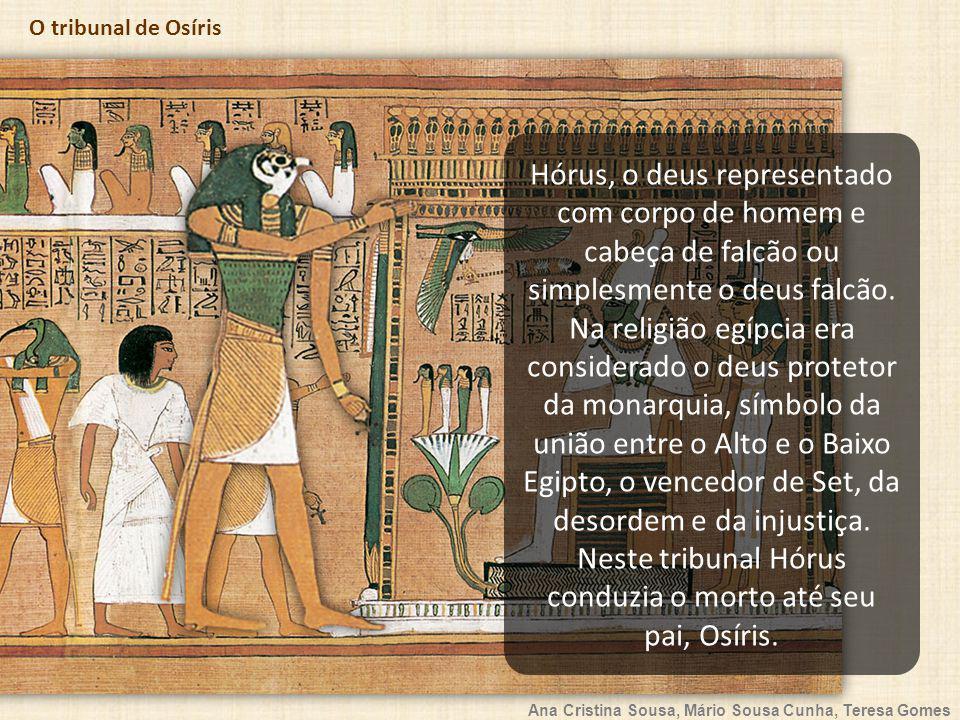 Ana Cristina Sousa, Mário Sousa Cunha, Teresa Gomes O tribunal de Osíris Hórus, o deus representado com corpo de homem e cabeça de falcão ou simplesme