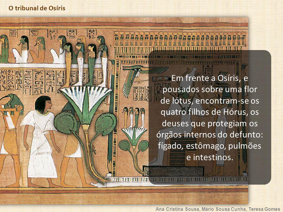 Ana Cristina Sousa, Mário Sousa Cunha, Teresa Gomes O tribunal de Osíris Em frente a Osíris, e pousados sobre uma flor de lótus, encontram-se os quatr