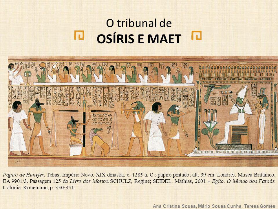 Ana Cristina Sousa, Mário Sousa Cunha, Teresa Gomes O tribunal de Osíris Hórus, o deus representado com corpo de homem e cabeça de falcão ou simplesmente o deus falcão.