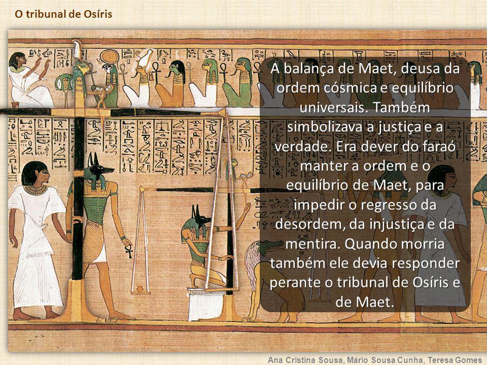 Ana Cristina Sousa, Mário Sousa Cunha, Teresa Gomes O tribunal de Osíris A balança de Maet, deusa da ordem cósmica e equilíbrio universais. Também sim