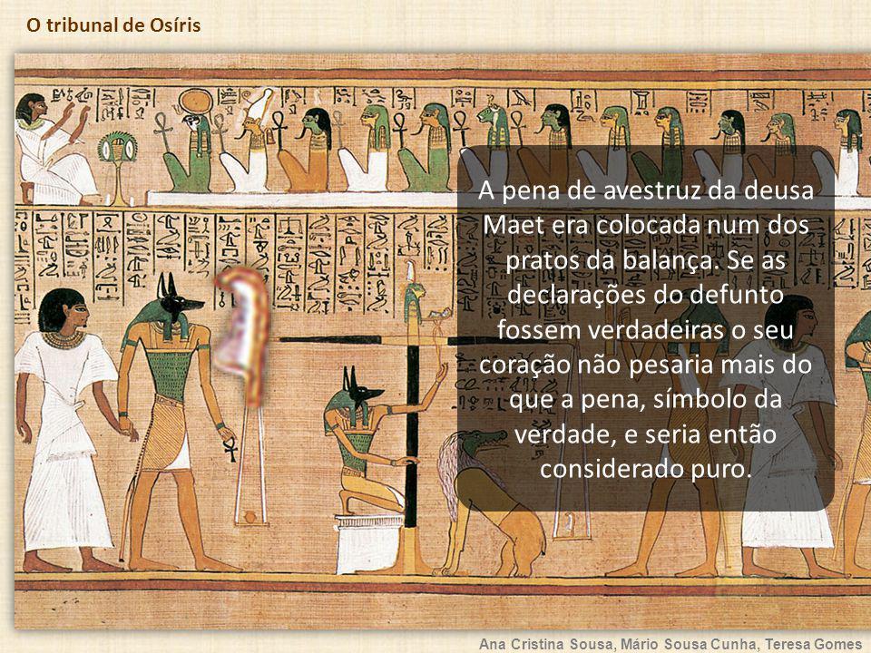 Ana Cristina Sousa, Mário Sousa Cunha, Teresa Gomes O tribunal de Osíris A pena de avestruz da deusa Maet era colocada num dos pratos da balança.