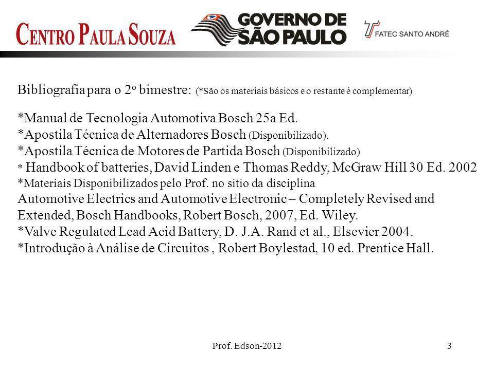 Prof. Edson-20123 Bibliografia para o 2 o bimestre: (*São os materiais básicos e o restante é complementar) *Manual de Tecnologia Automotiva Bosch 25a