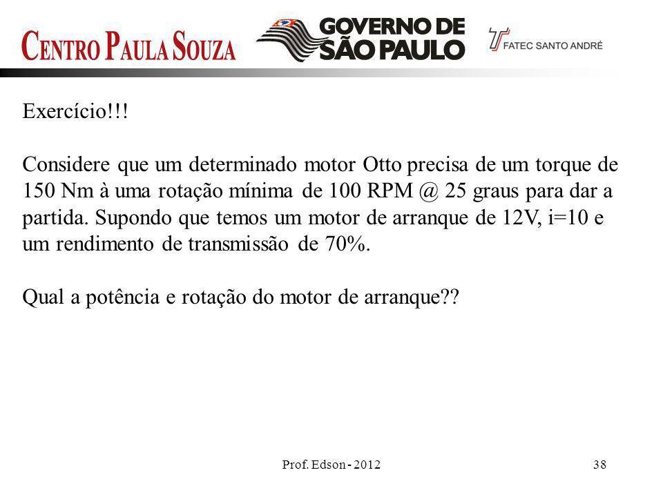 Prof. Edson - 201238 Exercício!!! Considere que um determinado motor Otto precisa de um torque de 150 Nm à uma rotação mínima de 100 RPM @ 25 graus pa