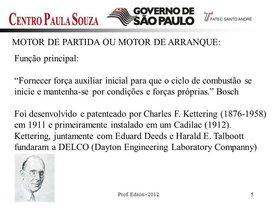 Prof. Edson - 20125 MOTOR DE PARTIDA OU MOTOR DE ARRANQUE: Função principal: Fornecer força auxiliar inicial para que o ciclo de combustão se inicie e