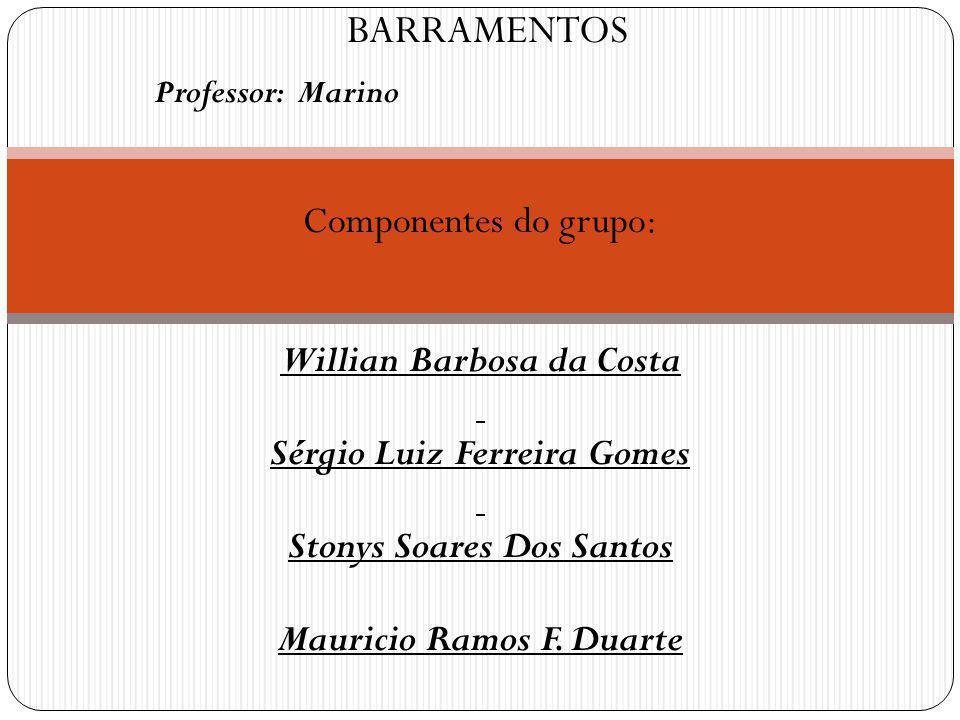 Professor: Marino Componentes do grupo: Willian Barbosa da Costa Sérgio Luiz Ferreira Gomes Stonys Soares Dos Santos Mauricio Ramos F. Duarte BARRAMEN