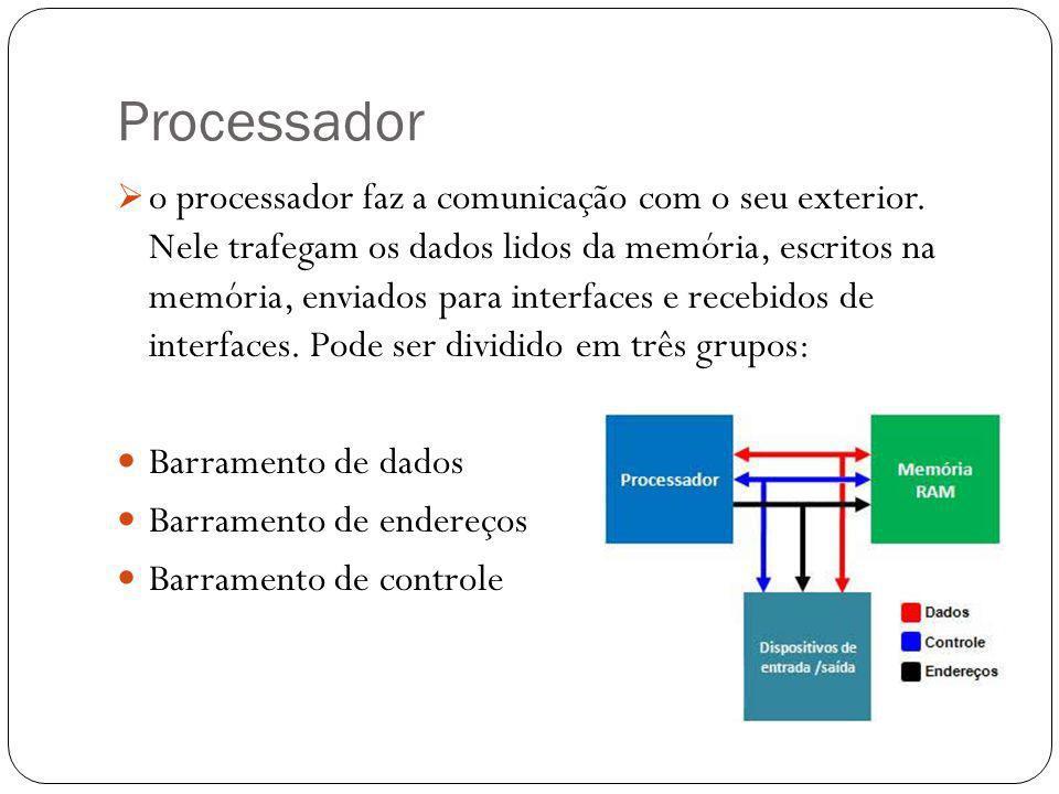 Processador o processador faz a comunicação com o seu exterior. Nele trafegam os dados lidos da memória, escritos na memória, enviados para interfaces