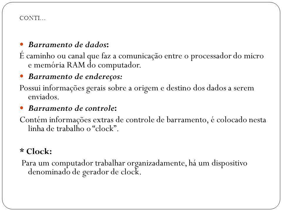 Barramento de dados: É caminho ou canal que faz a comunicação entre o processador do micro e memória RAM do computador. Barramento de endereços: Possu
