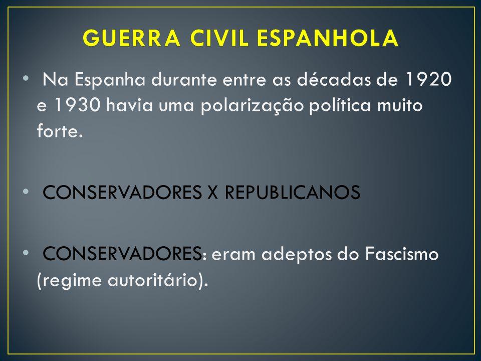 Na Espanha durante entre as décadas de 1920 e 1930 havia uma polarização política muito forte. CONSERVADORES X REPUBLICANOS CONSERVADORES: eram adepto