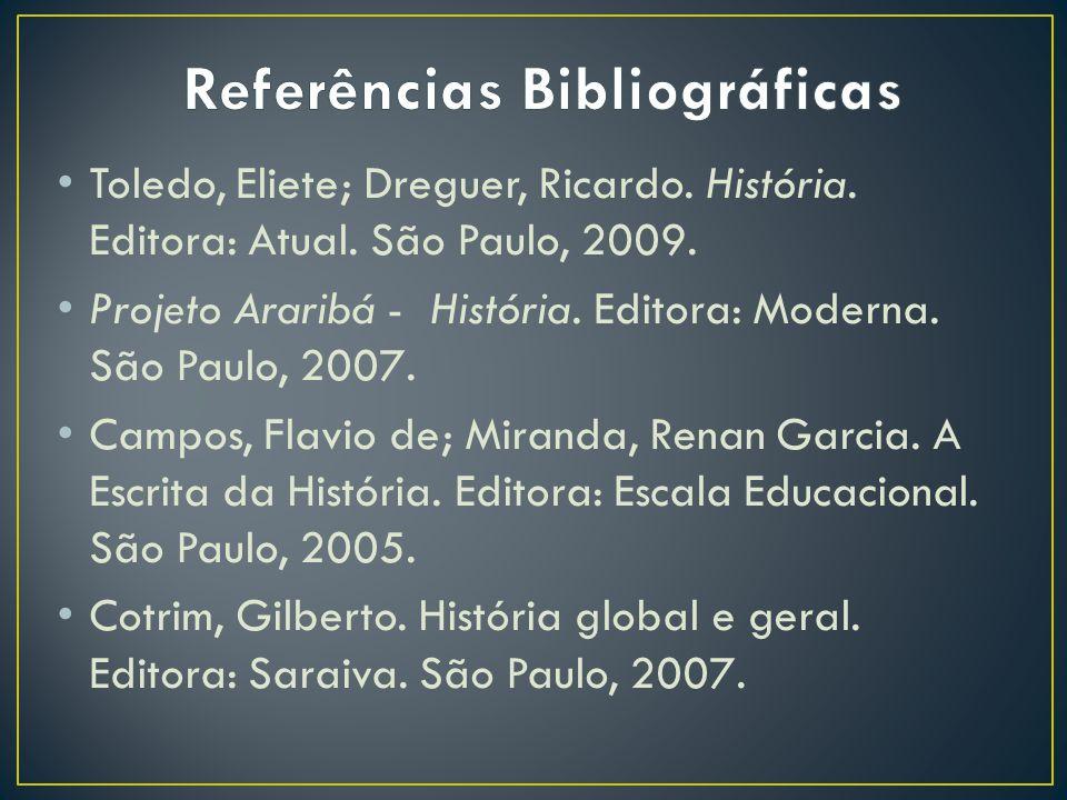 Toledo, Eliete; Dreguer, Ricardo. História. Editora: Atual. São Paulo, 2009. Projeto Araribá - História. Editora: Moderna. São Paulo, 2007. Campos, Fl