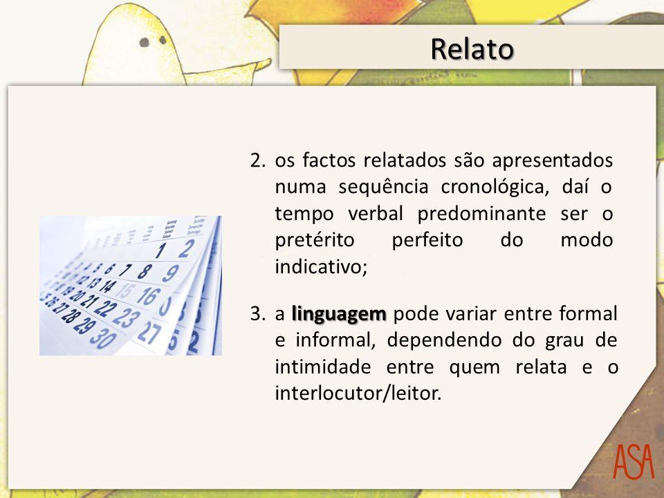 Relato 2.os factos relatados são apresentados numa sequência cronológica, daí o tempo verbal predominante ser o pretérito perfeito do modo indicativo;