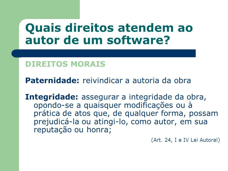 Quais direitos atendem ao autor de um software? DIREITOS MORAIS Paternidade: reivindicar a autoria da obra Integridade: assegurar a integridade da obr