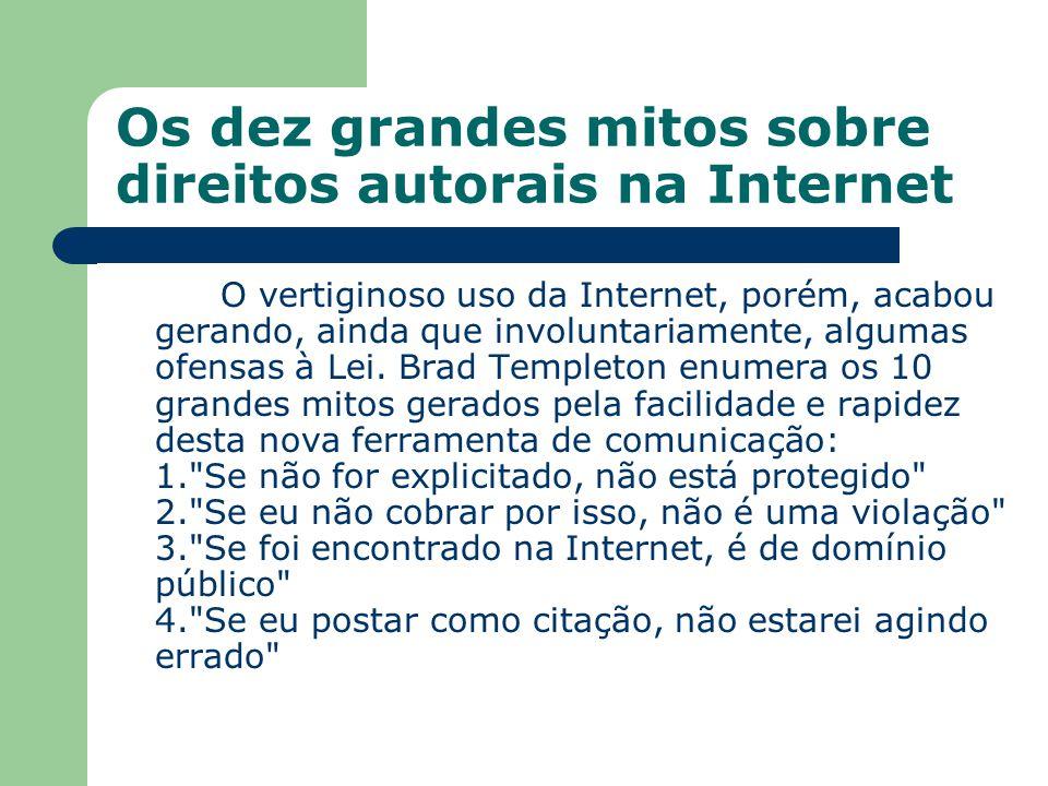 Os dez grandes mitos sobre direitos autorais na Internet O vertiginoso uso da Internet, porém, acabou gerando, ainda que involuntariamente, algumas of