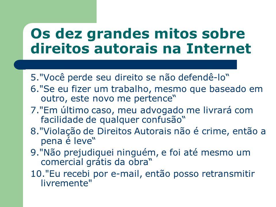 Os dez grandes mitos sobre direitos autorais na Internet 5.