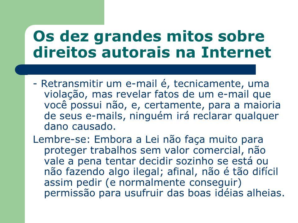 Os dez grandes mitos sobre direitos autorais na Internet - Retransmitir um e-mail é, tecnicamente, uma violação, mas revelar fatos de um e-mail que vo