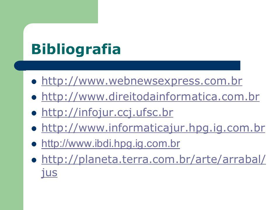 Bibliografia http://www.webnewsexpress.com.br http://www.direitodainformatica.com.br http://infojur.ccj.ufsc.br http://www.informaticajur.hpg.ig.com.b