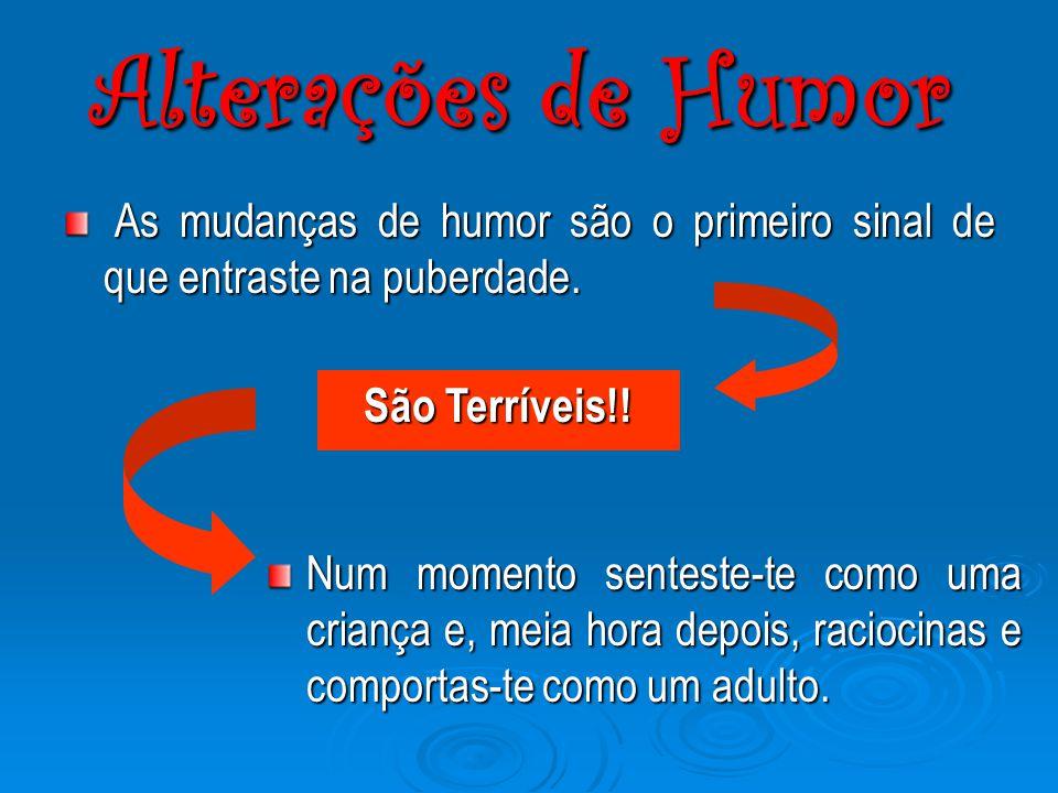 Alterações de Humor As mudanças de humor são o primeiro sinal de que entraste na puberdade.