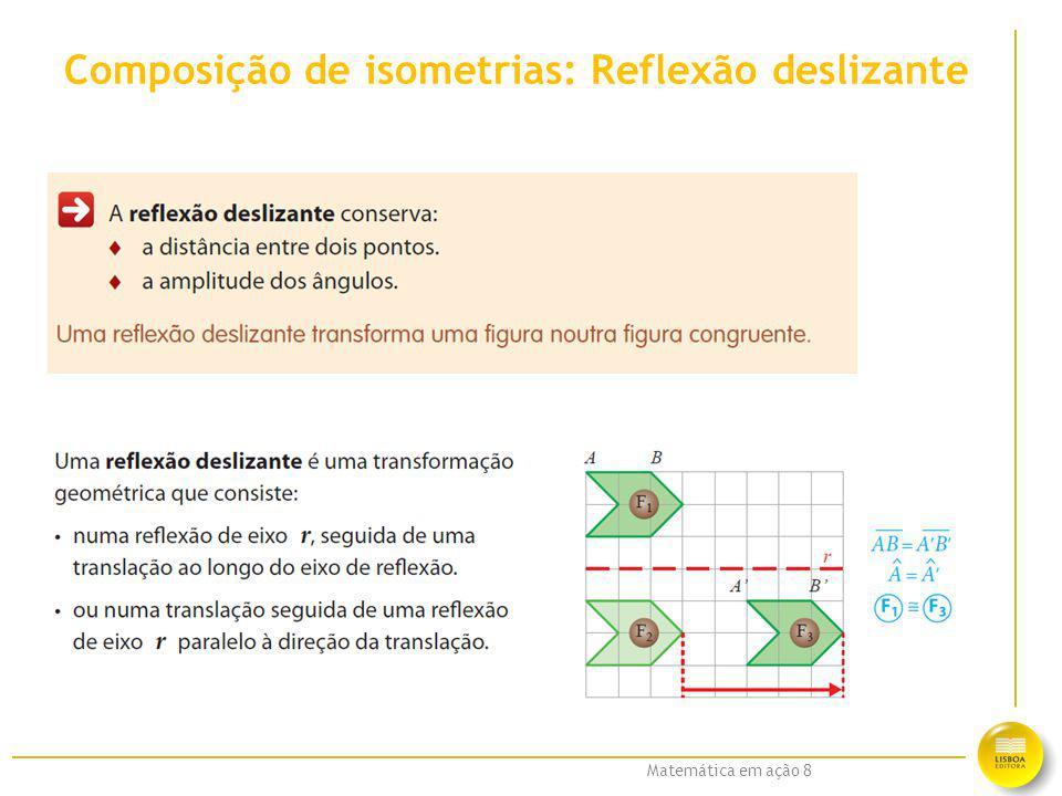 Matemática em ação 8 Composição de isometrias: Reflexão deslizante