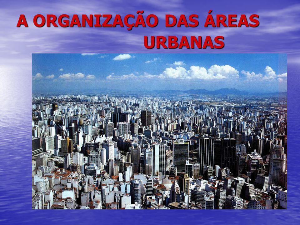 A ORGANIZAÇÃO DAS ÁREAS URBANAS