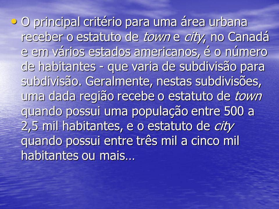 O principal critério para uma área urbana receber o estatuto de town e city, no Canadá e em vários estados americanos, é o número de habitantes - que