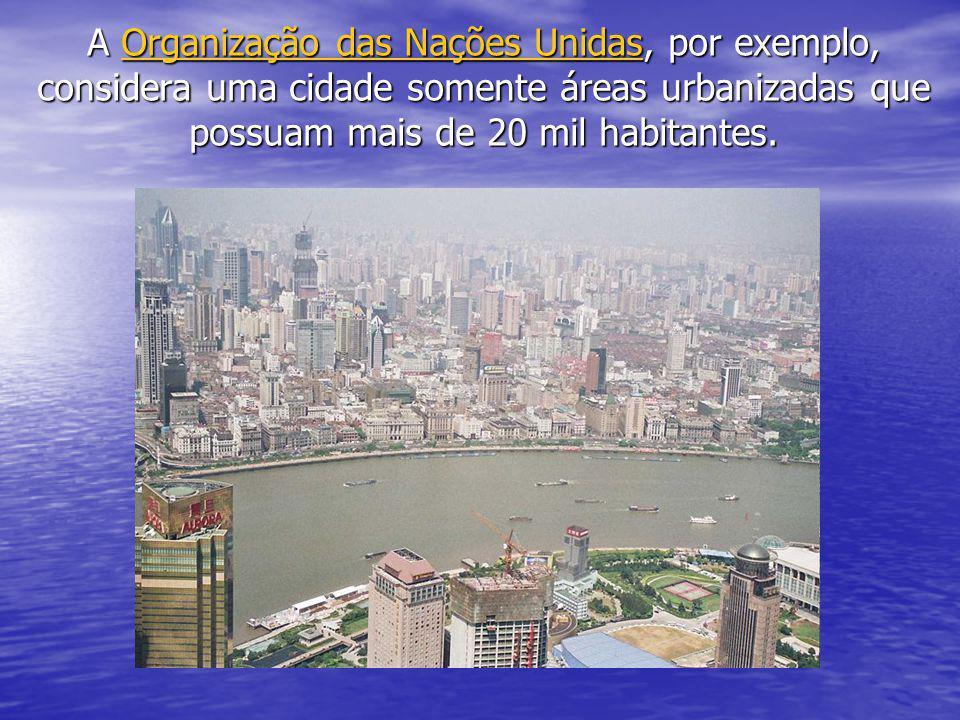 A Organização das Nações Unidas, por exemplo, considera uma cidade somente áreas urbanizadas que possuam mais de 20 mil habitantes. Organização das Na