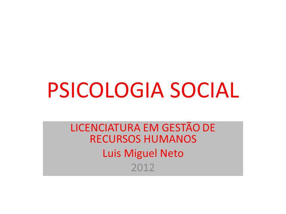 PSICOLOGIA SOCIAL LICENCIATURA EM GESTÃO DE RECURSOS HUMANOS Luis Miguel Neto 2012