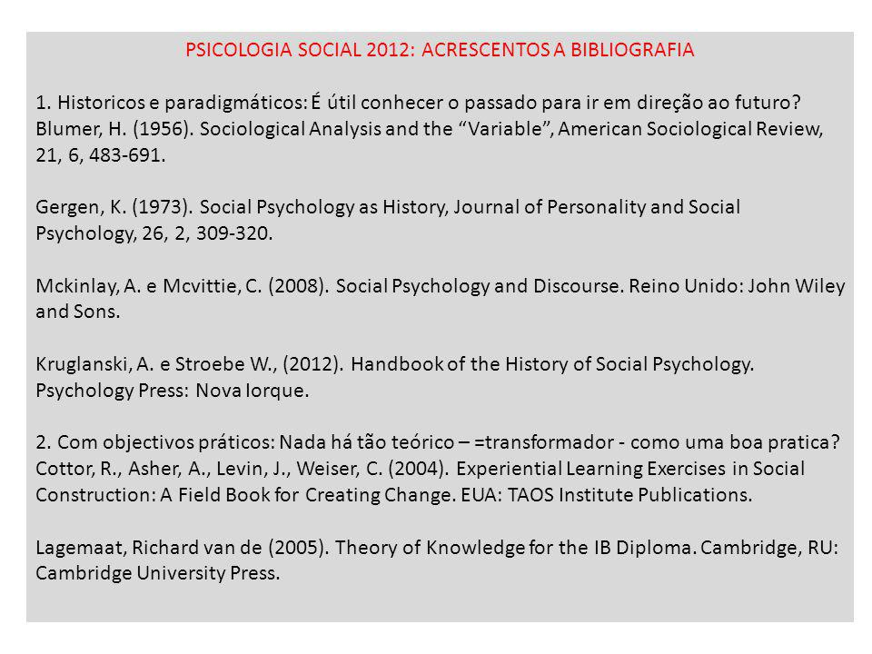 PSICOLOGIA SOCIAL 2012: ACRESCENTOS A BIBLIOGRAFIA 1. Historicos e paradigmáticos: É útil conhecer o passado para ir em direção ao futuro? Blumer, H.