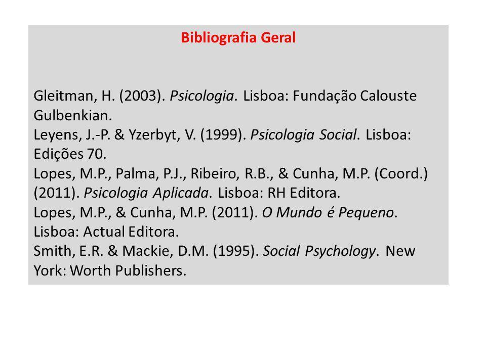 Bibliografia Geral Gleitman, H. (2003). Psicologia. Lisboa: Fundação Calouste Gulbenkian. Leyens, J.-P. & Yzerbyt, V. (1999). Psicologia Social. Lisbo